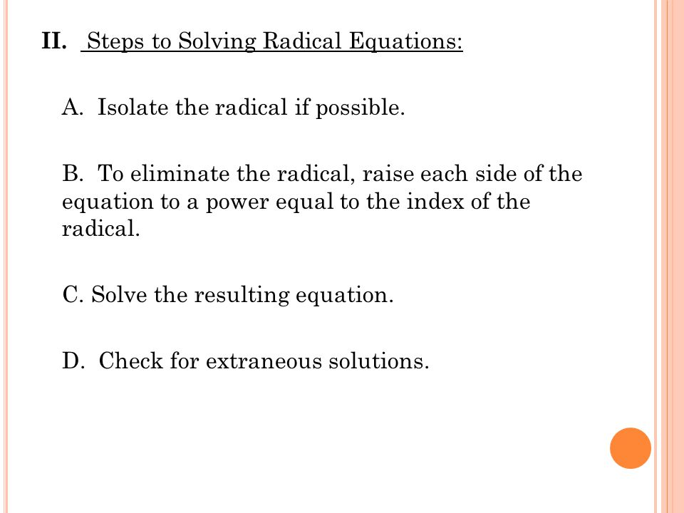 II.Steps to Solving Radical Equations: A. Isolate the radical if possible.