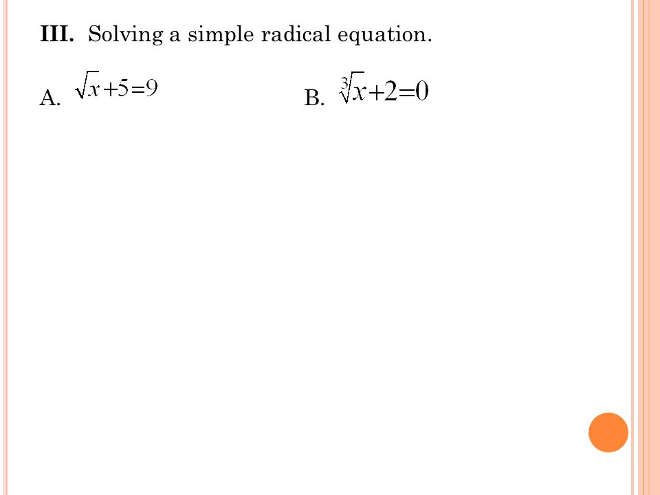 III. Solving a simple radical equation. A.B.