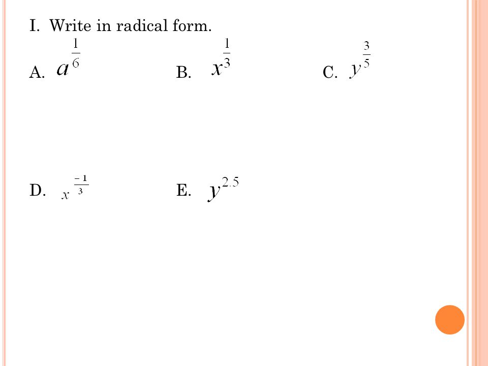 I. Write in radical form. A.B.C. D.E.