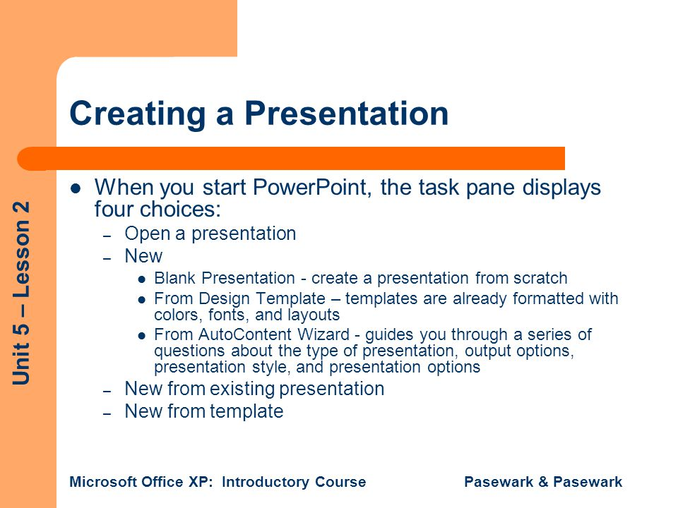Unit 5 – Lesson 2 Microsoft Office XP: Introductory Course Pasewark & Pasewark Summary You can change text appearance and bullet appearance in PowerPoint.