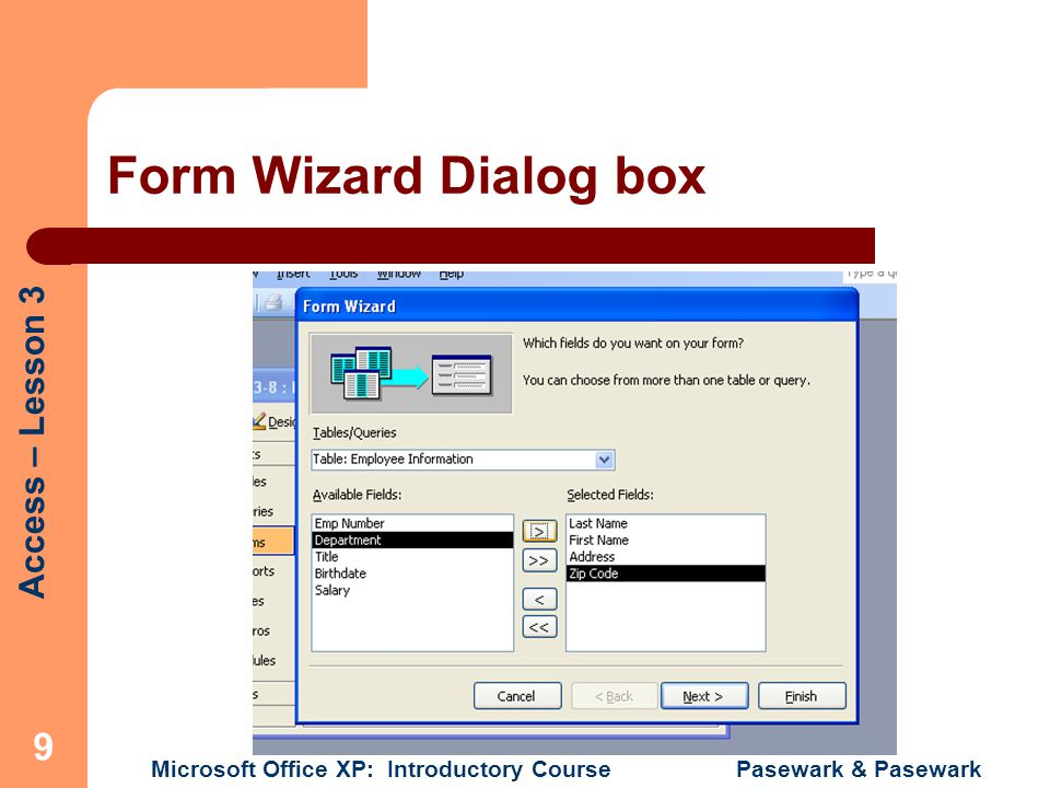 Access – Lesson 3 Microsoft Office XP: Introductory Course Pasewark & Pasewark 9 Form Wizard Dialog box