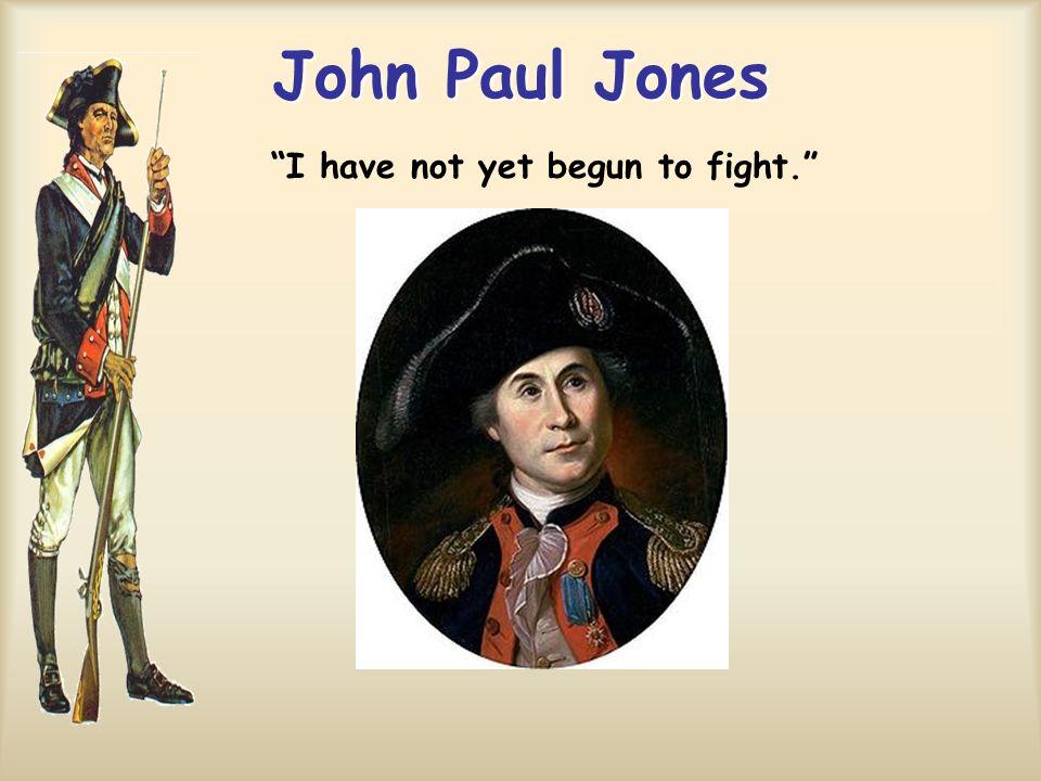"""John Paul Jones """"I have not yet begun to fight."""""""