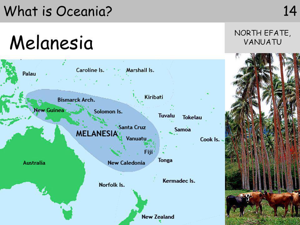 Melanesia 14What is Oceania? NORTH EFATE, VANUATU
