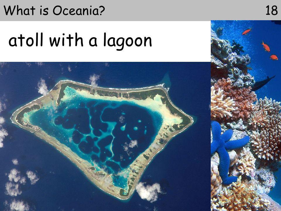 atoll with a lagoon 18What is Oceania?