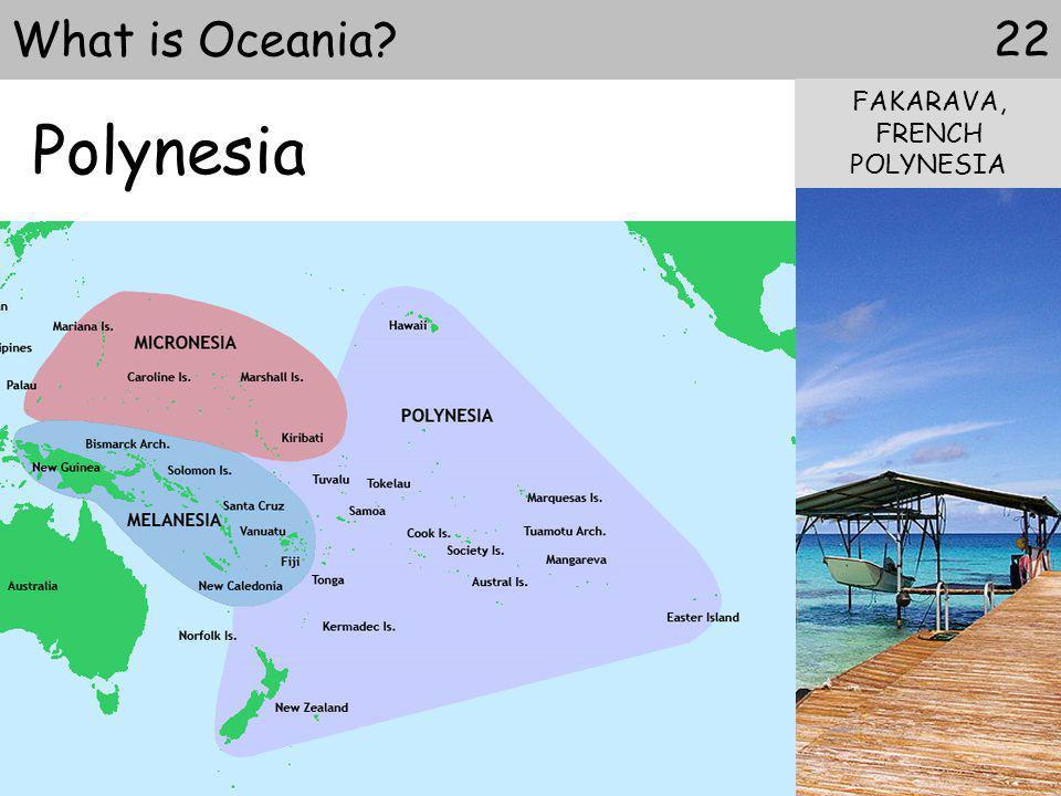 Polynesia 22What is Oceania? FAKARAVA, FRENCH POLYNESIA