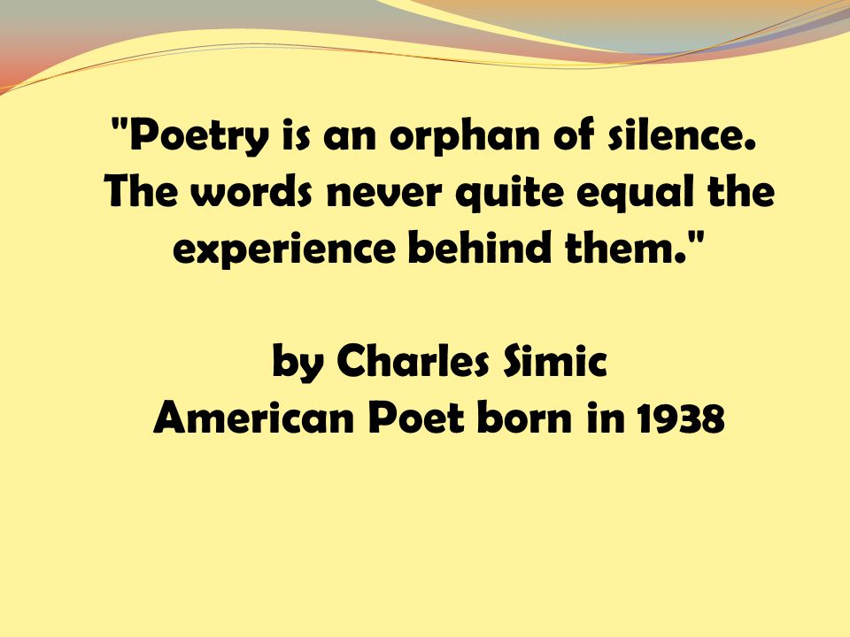 Poetry is an orphan of silence.