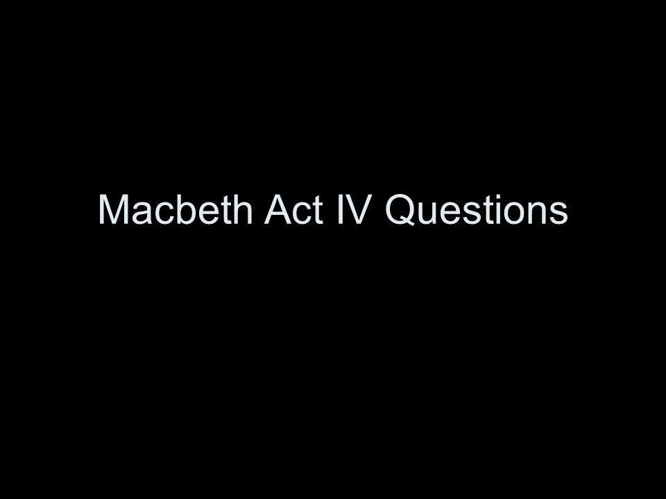 1.Why does Macbeth call upon the witches.What does he learn from the first three apparitions.