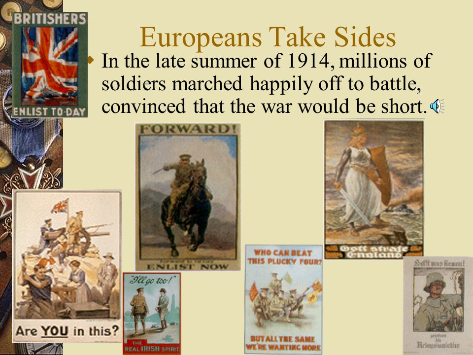  In the late summer of 1914, millions of soldiers marched happily off to battle, convinced that the war would be short.