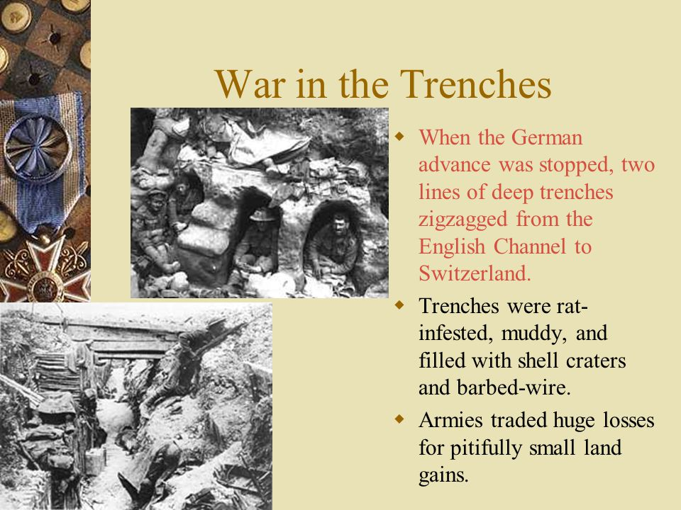 War in the Trenches  When the German advance was stopped, two lines of deep trenches zigzagged from the English Channel to Switzerland.