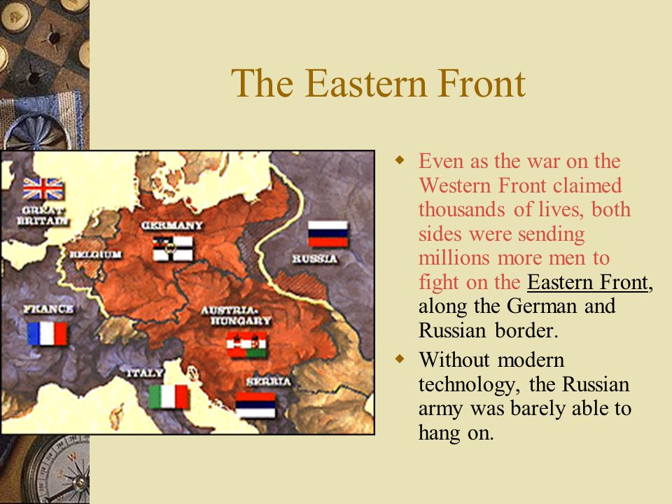 The Eastern Front  Even as the war on the Western Front claimed thousands of lives, both sides were sending millions more men to fight on the Eastern Front, along the German and Russian border.