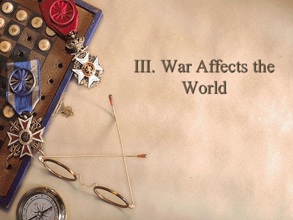III. War Affects the World