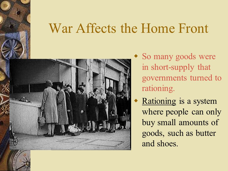War Affects the Home Front  In each country, the wartime government took control of the economy.  Governments told factories what to produce and how