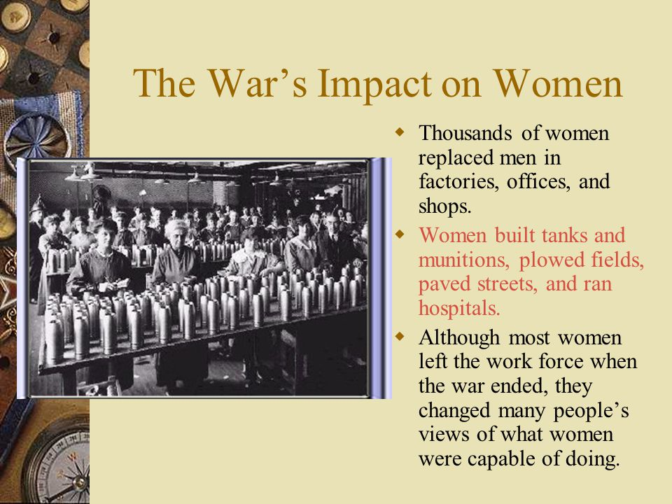The War's Impact on Women  Thousands of women replaced men in factories, offices, and shops.