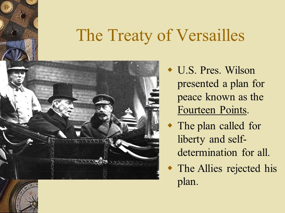 The Treaty of Versailles  On January 18, 1919, a conference to establish the terms of peace began at the Palace of Versailles, outside Paris.  Deleg