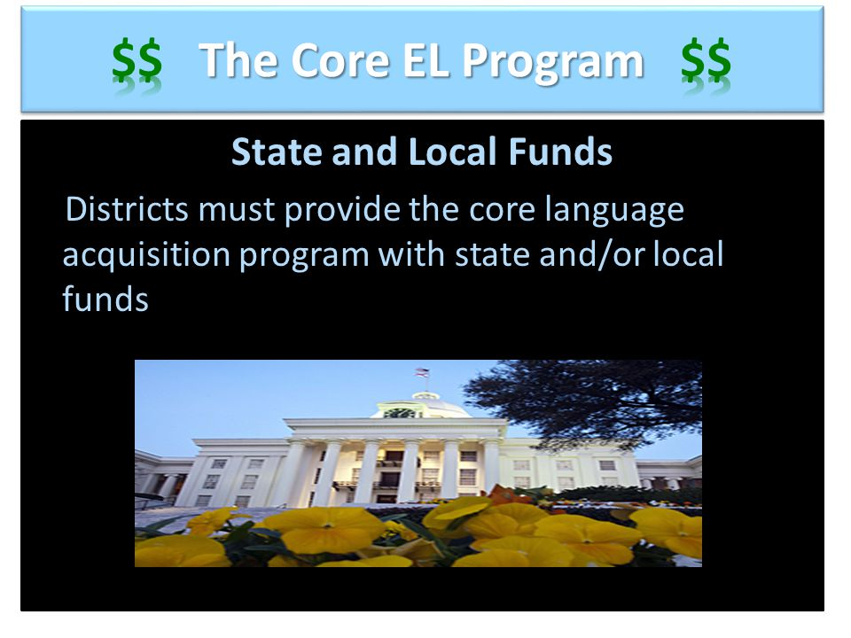 State and Local Funds Districts must provide the core language acquisition program with state and/or local funds Districts must provide the core langu