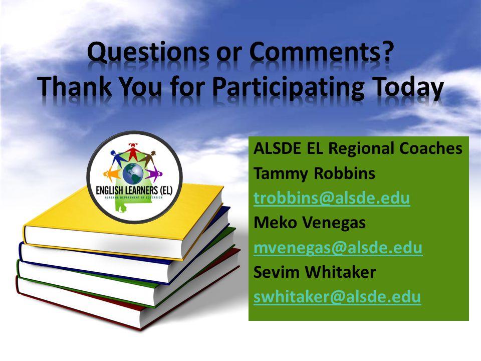 ALSDE EL Regional Coaches Tammy Robbins trobbins@alsde.edu Meko Venegas mvenegas@alsde.edu Sevim Whitaker swhitaker@alsde.edu
