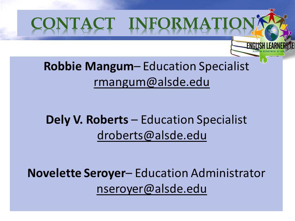 Robbie Mangum– Education Specialist rmangum@alsde.edu Dely V. Roberts – Education Specialist droberts@alsde.edu Novelette Seroyer– Education Administr