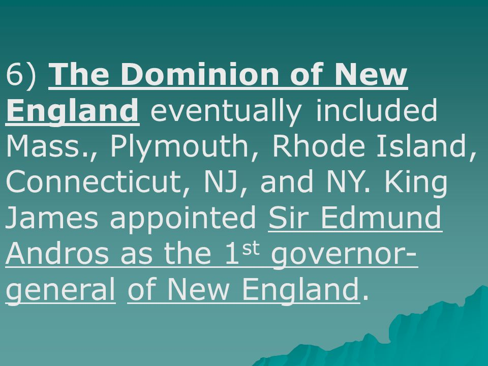 6) The Dominion of New England eventually included Mass., Plymouth, Rhode Island, Connecticut, NJ, and NY.