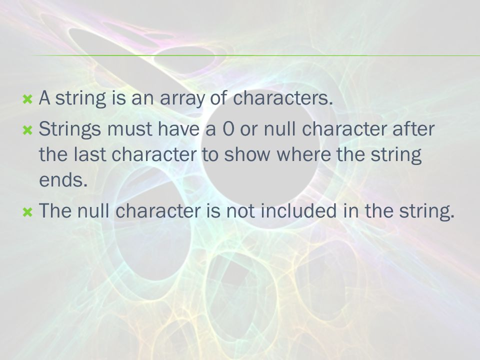  A string is an array of characters.