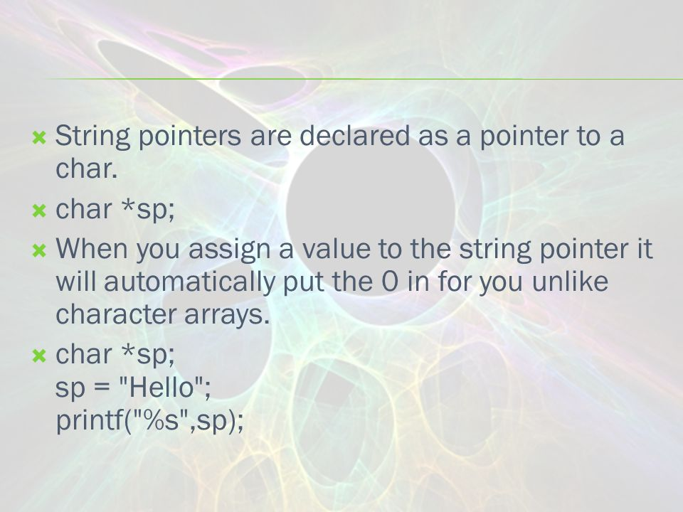  String pointers are declared as a pointer to a char.