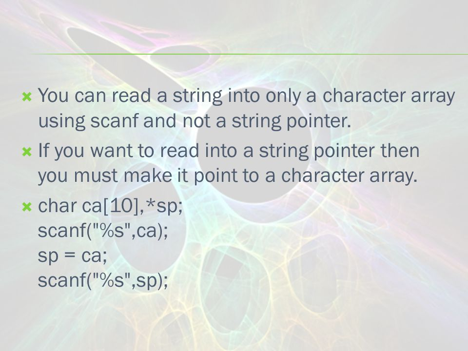  You can read a string into only a character array using scanf and not a string pointer.