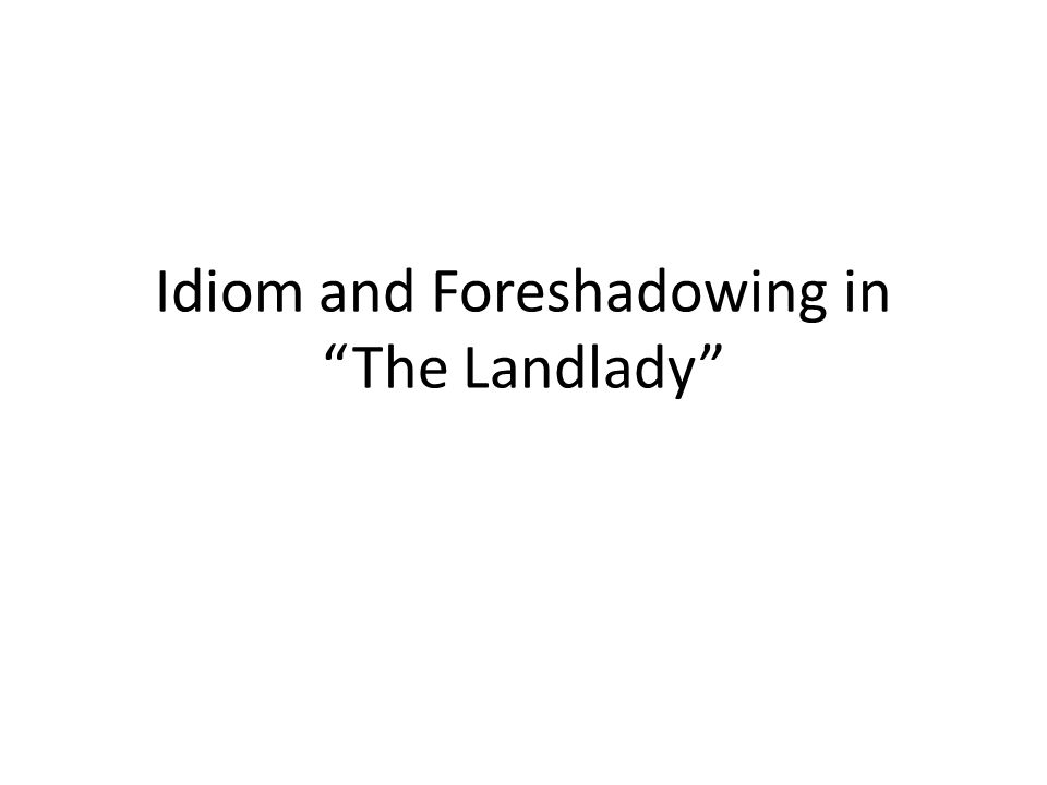"""Idiom and Foreshadowing in """"The Landlady"""""""