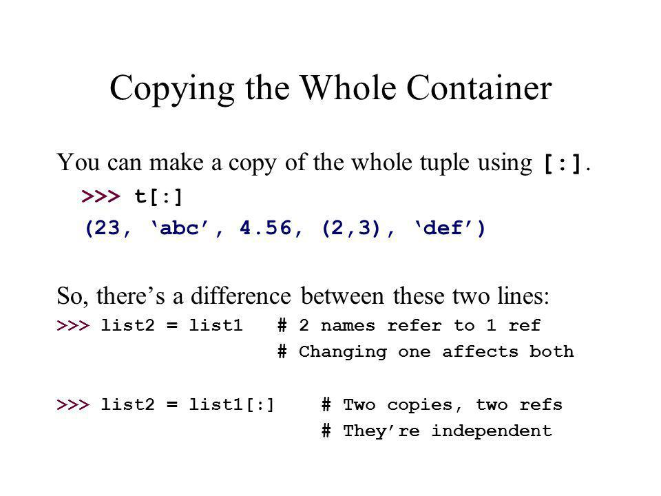 Copying the Whole Container You can make a copy of the whole tuple using [:].