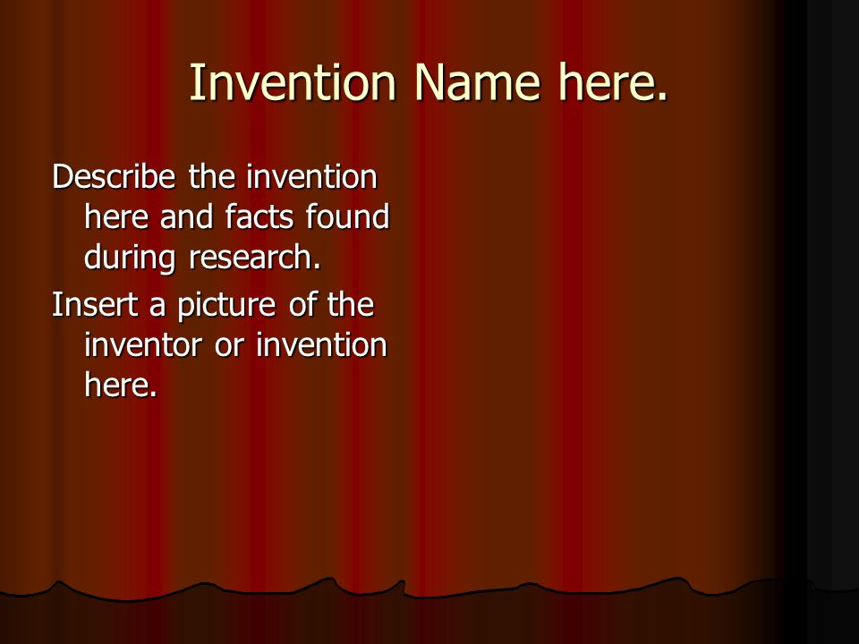 Invention Name here.Describe the invention here and facts found during research.