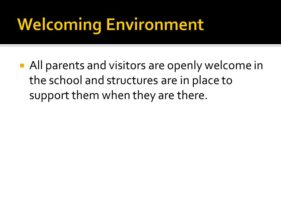  All parents and visitors are openly welcome in the school and structures are in place to support them when they are there.