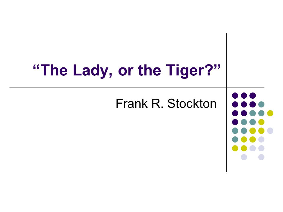 """The Lady, or the Tiger?"" Frank R. Stockton"
