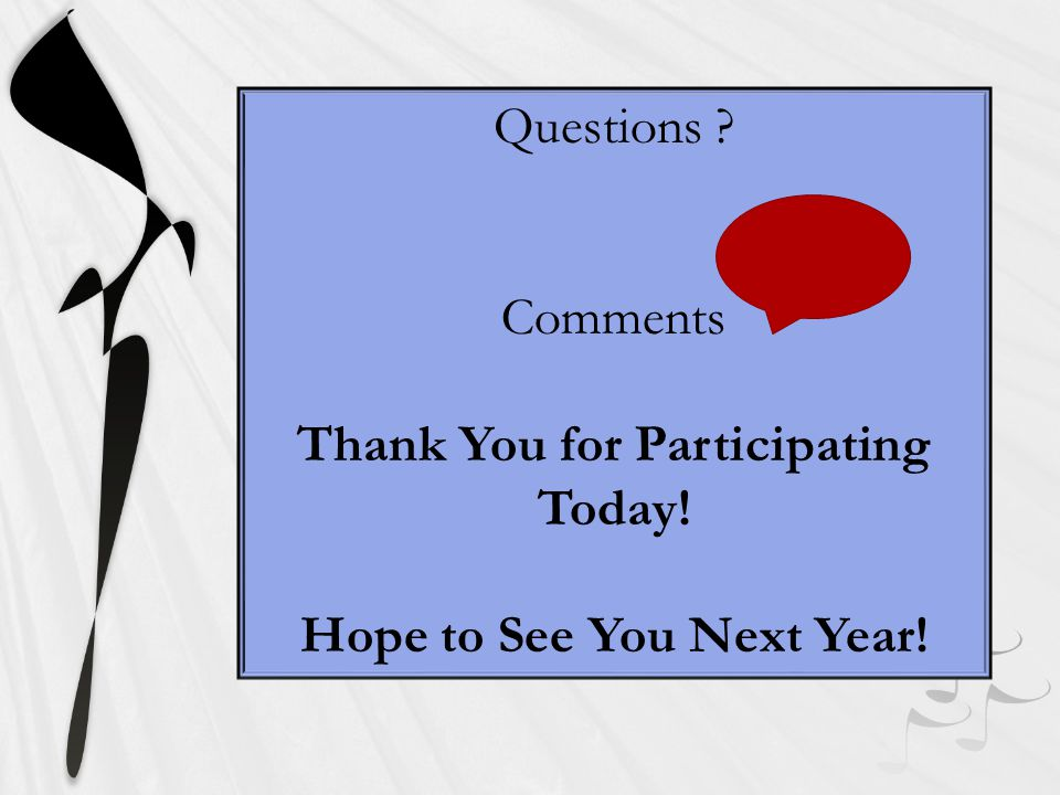 Questions Comments Thank You for Participating Today! Hope to See You Next Year!