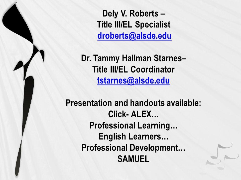 Dely V.Roberts – Title III/EL Specialist droberts@alsde.edu Dr.