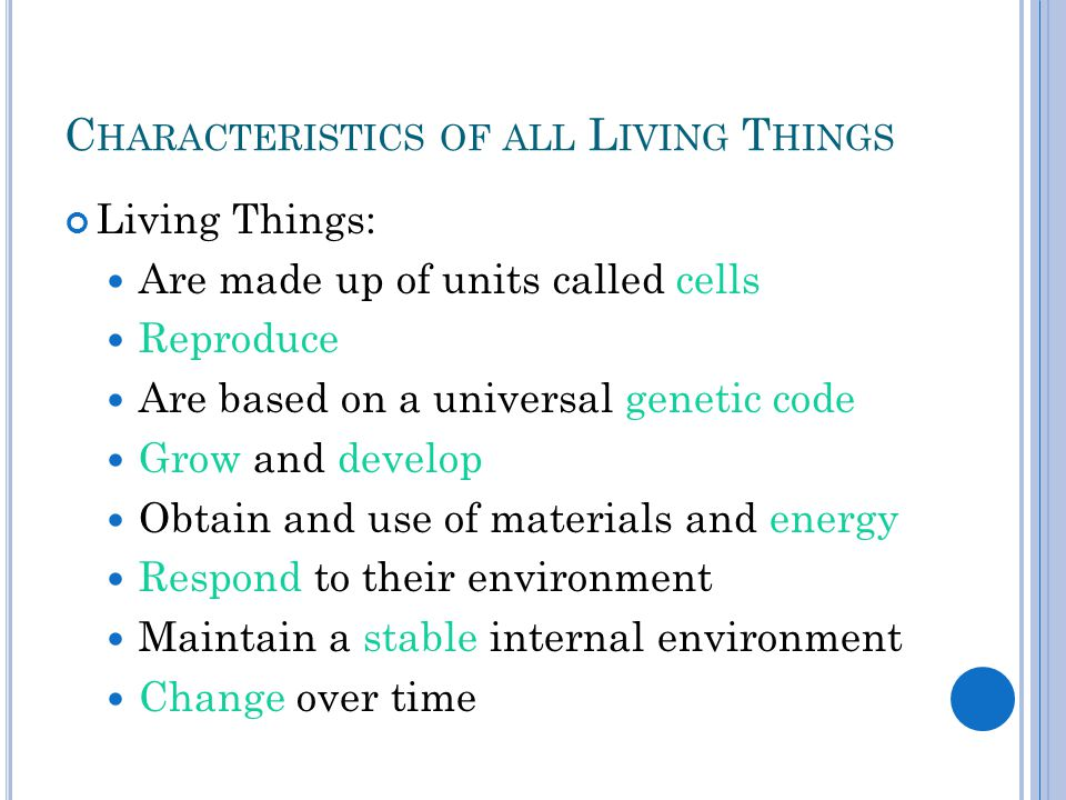L IFE D EFINED Living things exhibit ALL of these characteristics.