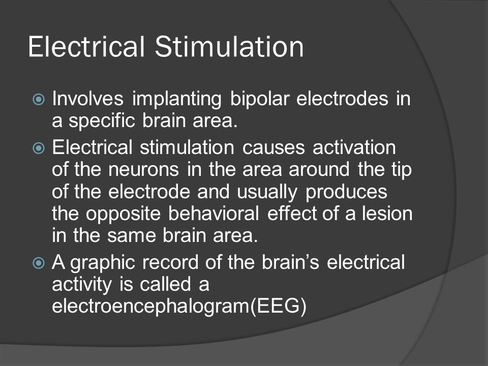 Electrical Stimulation  Involves implanting bipolar electrodes in a specific brain area.