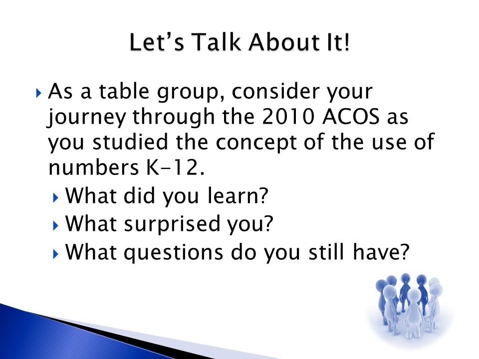  As a table group, consider your journey through the 2010 ACOS as you studied the concept of the use of numbers K-12.