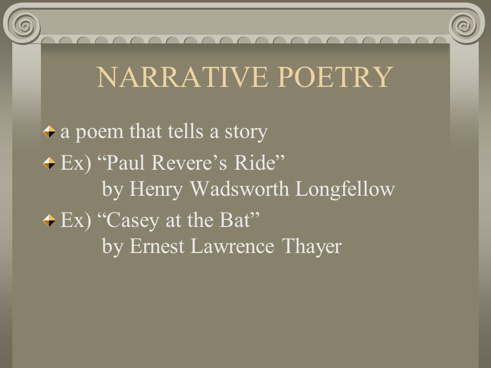 EPIC POETRY a long narrative poem that tells the deeds of a heroic character Ex) Homer's Iliad and Odyssey Ex) Beowulf [English] Ex) John Milton's Paradise Lost [English] Ex) The Song of Roland [French] Ex) The Song of Hiawatha [American]