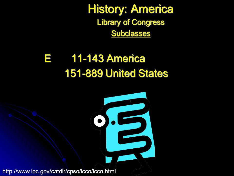 History: America Library of Congress Subclasses E 11-143 America E 11-143 America 151-889 United States 151-889 United States http://www.loc.gov/catdi
