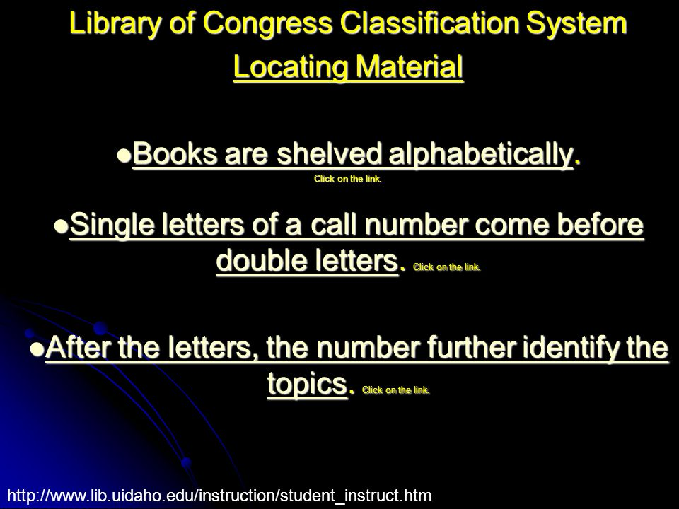 Library of Congress Classification System Locating Material Books are shelved alphabetically.