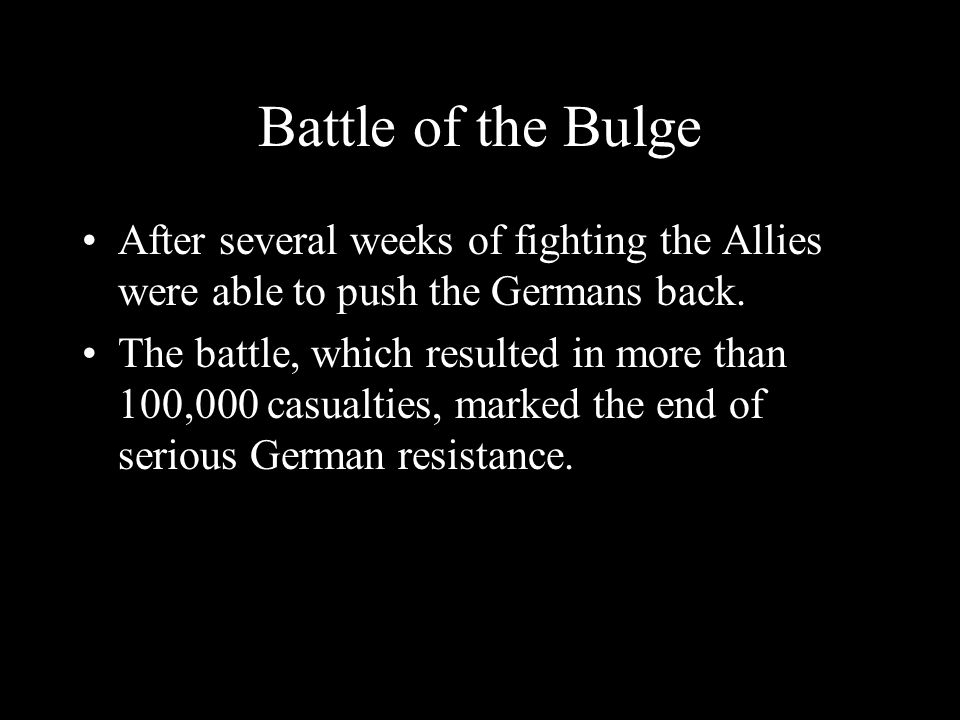 Battle of the Bulge After several weeks of fighting the Allies were able to push the Germans back.