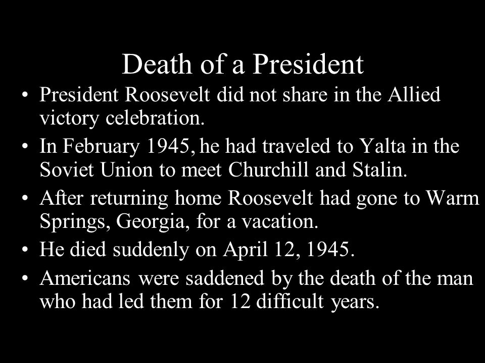 Death of a President President Roosevelt did not share in the Allied victory celebration.