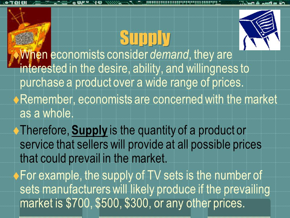 Supply  Do YOU play a role as producers in the market.
