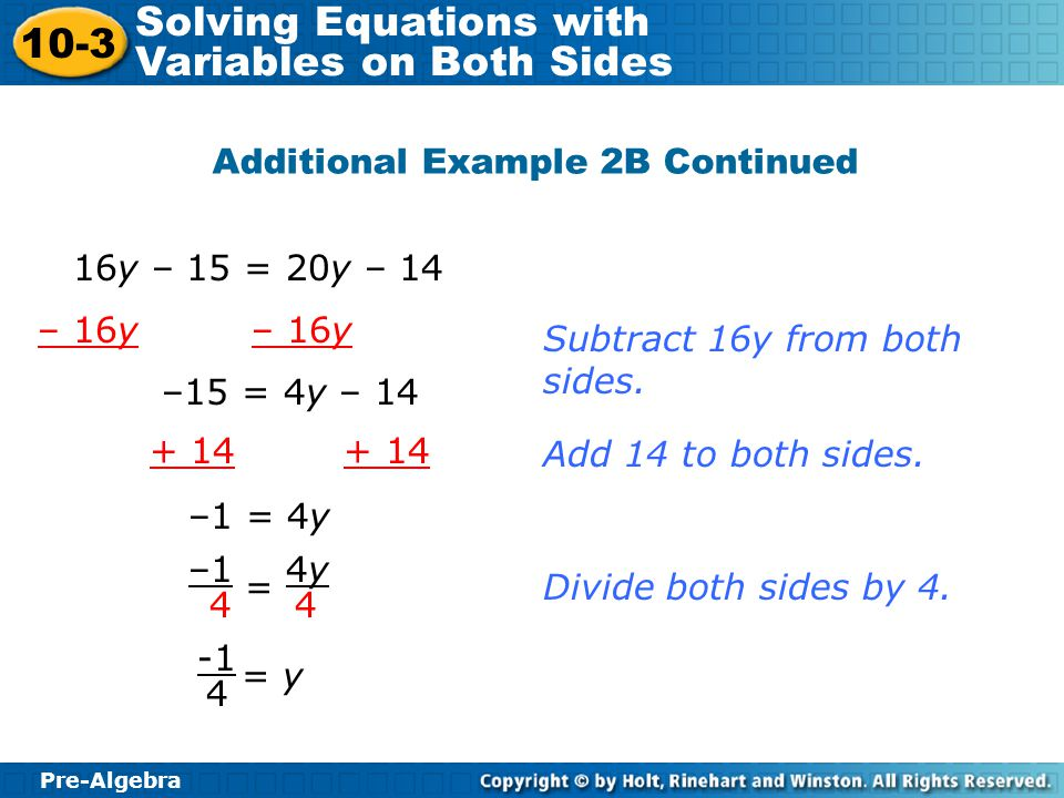 Pre-Algebra 10-3 Solving Equations with Variables on Both Sides Additional Example 2B Continued Add 14 to both sides. –15 = 4y – 14 –1 = 4y + 14 –1 4
