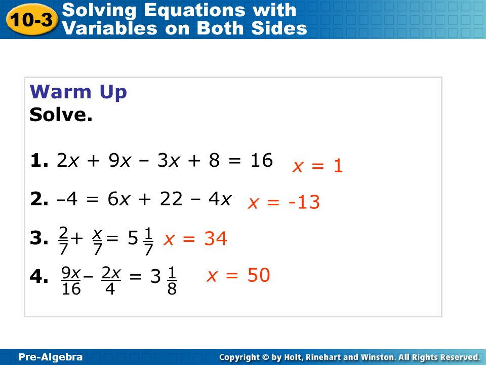 Pre-Algebra 10-3 Solving Equations with Variables on Both Sides Solve.