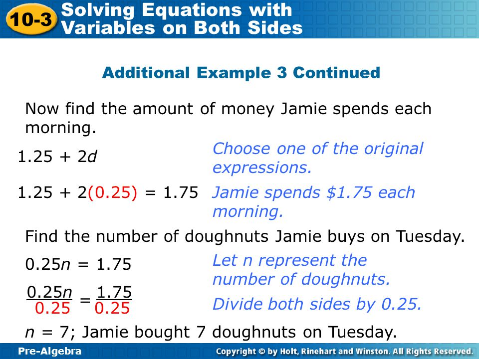 Pre-Algebra 10-3 Solving Equations with Variables on Both Sides Additional Example 3 Continued Now find the amount of money Jamie spends each morning.