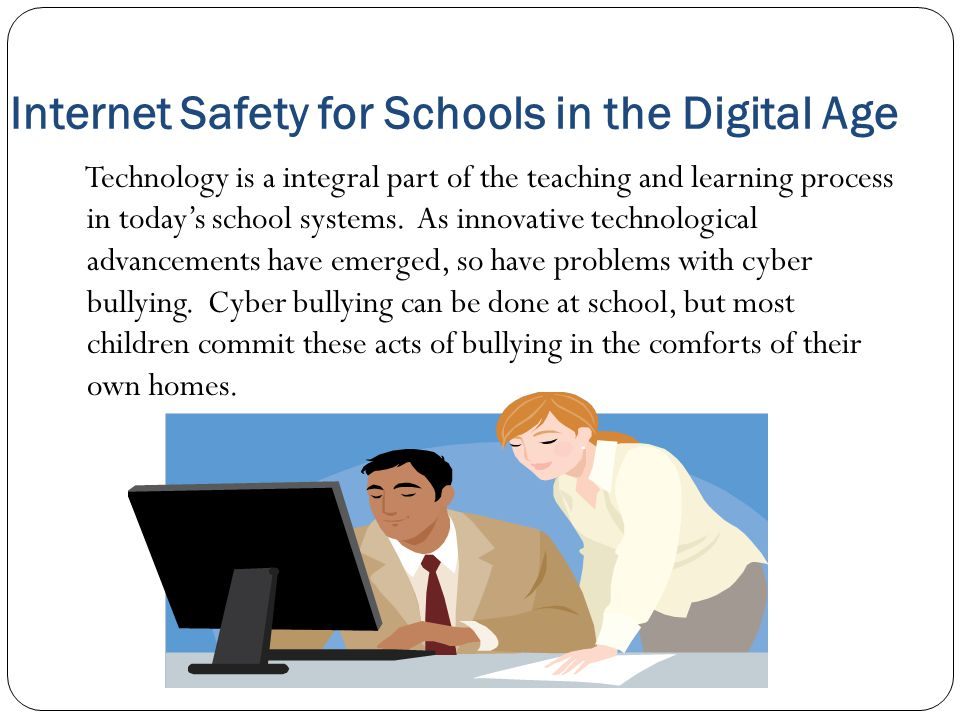 Internet Safety for Schools in the Digital Age Technology is a integral part of the teaching and learning process in today's school systems. As innova