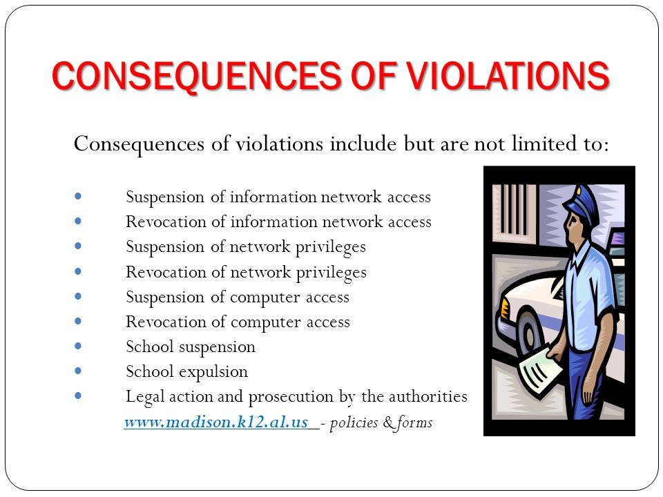 CONSEQUENCES OF VIOLATIONS Consequences of violations include but are not limited to: Suspension of information network access Revocation of informati