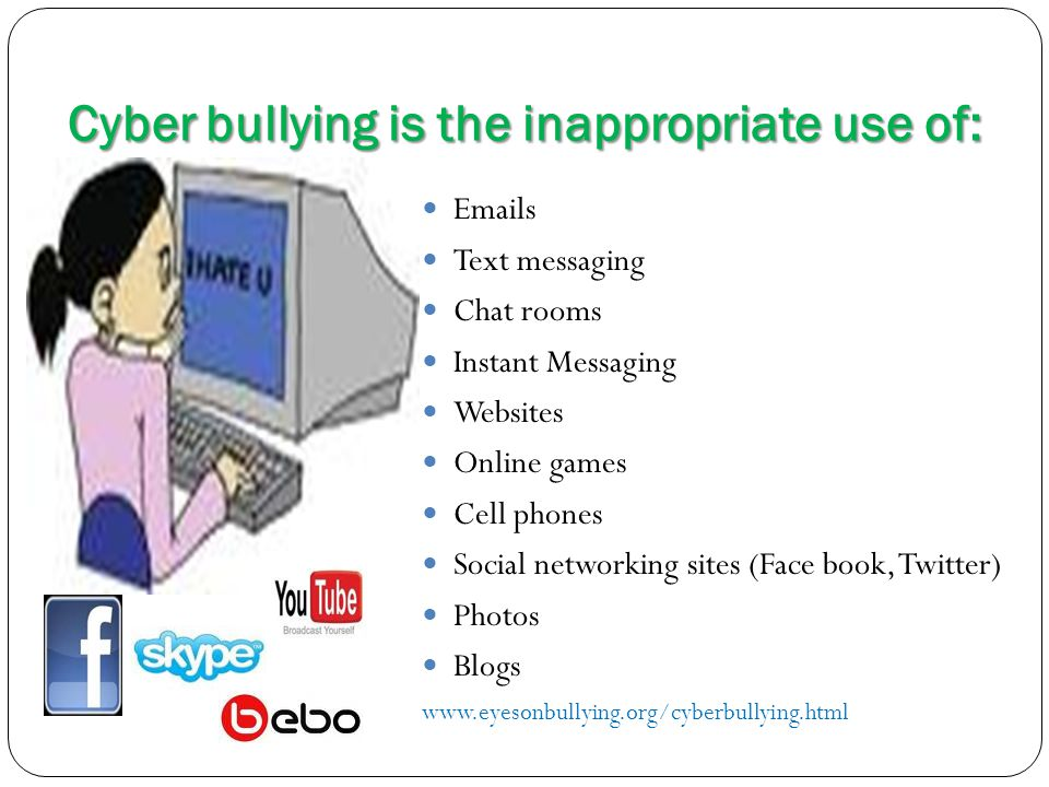 Cyber bullying is the inappropriate use of: Cyber bullying is the inappropriate use of: Emails Text messaging Chat rooms Instant Messaging Websites On