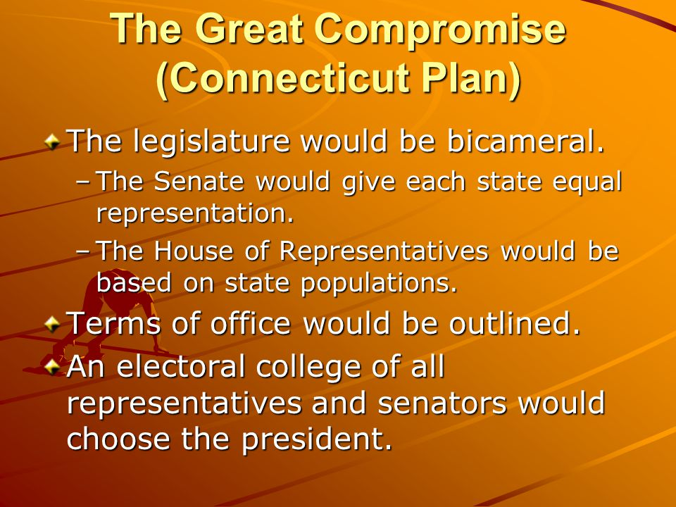 The Great Compromise (Connecticut Plan) The legislature would be bicameral.