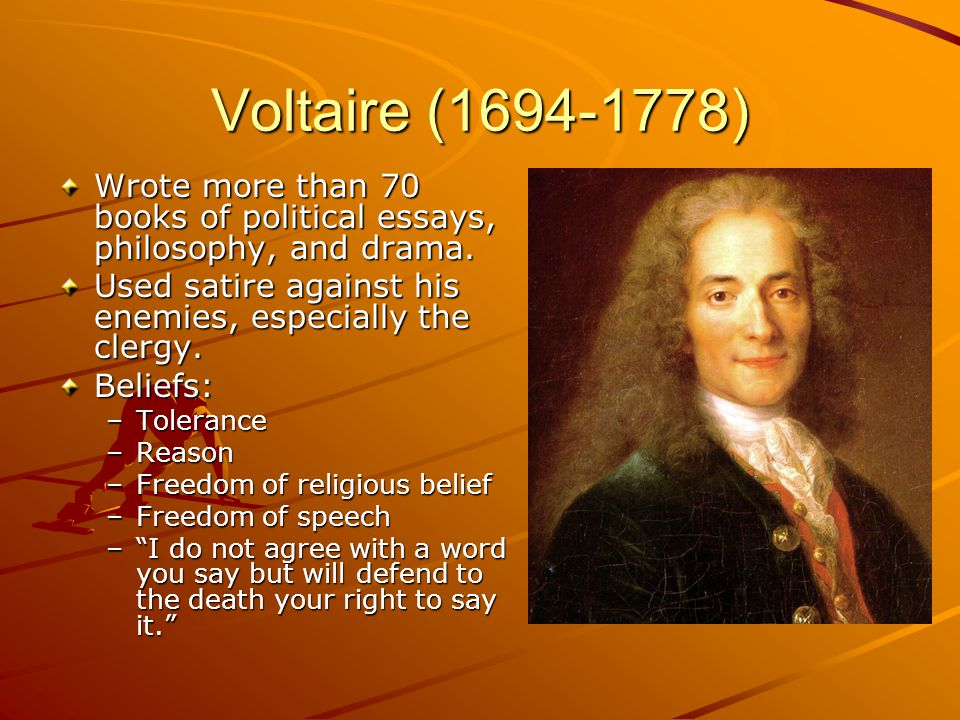 Voltaire (1694-1778) Wrote more than 70 books of political essays, philosophy, and drama.