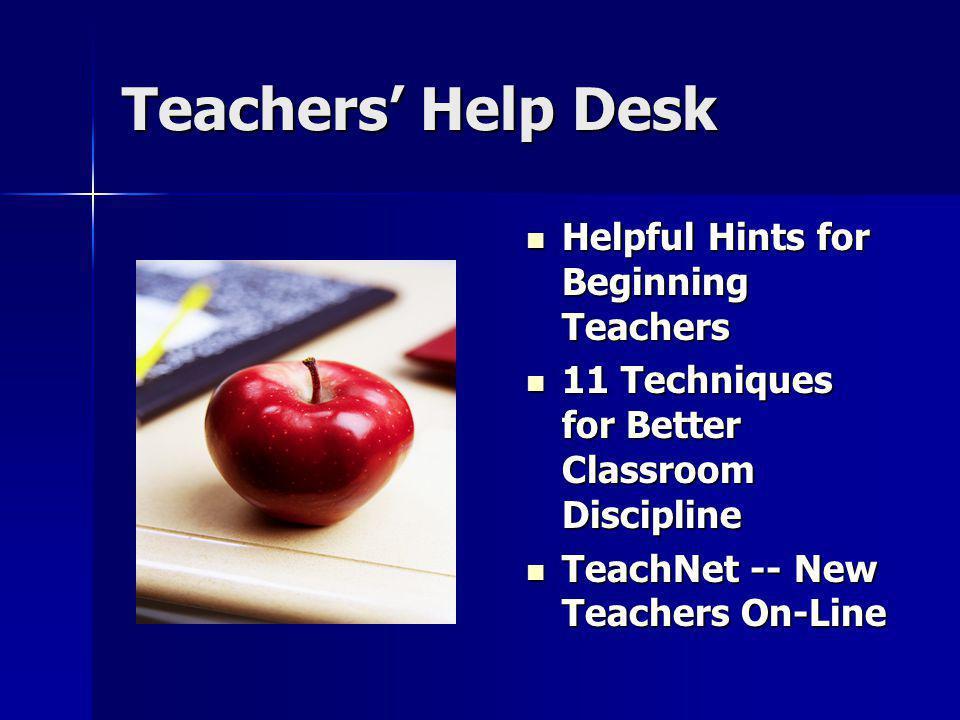 Teachers' Help Desk Helpful Hints for Beginning Teachers Helpful Hints for Beginning Teachers 11 Techniques for Better Classroom Discipline 11 Techniq